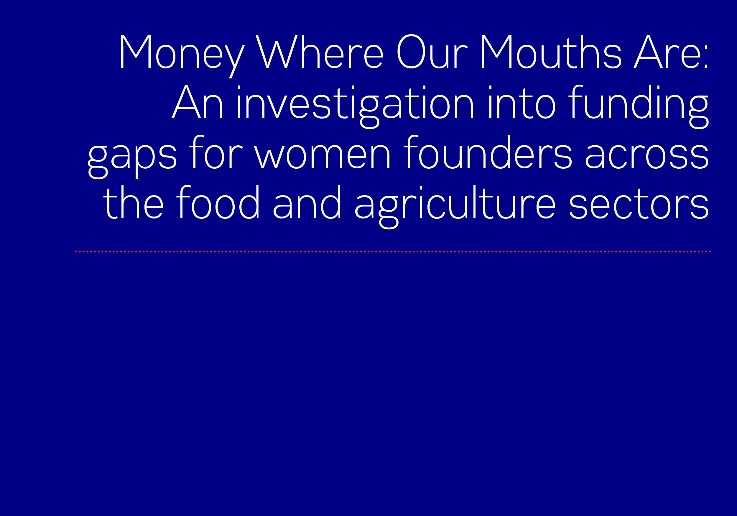 Money Where Our Mouths Are: An investigation into funding gaps for women founders across the food and agriculture sectors
